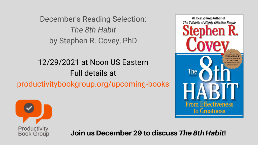 Join us on December 29, 2021 for our discussion of The 8th Habit: From Effectiveness to Greatness by Stephen R. Covey, PhD.